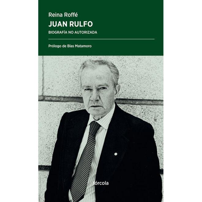Fórcola ha editado la conocida biografía no autorizada de Rulfo de Reina Roffé.