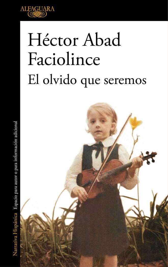 La portada de la edición de Alfaguara de 'El olvido que seremos'.
