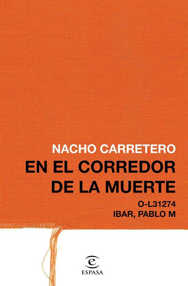 Cubierta del libro 'En el corredor de la muerte' (Espasa), de Nacho Carretero.