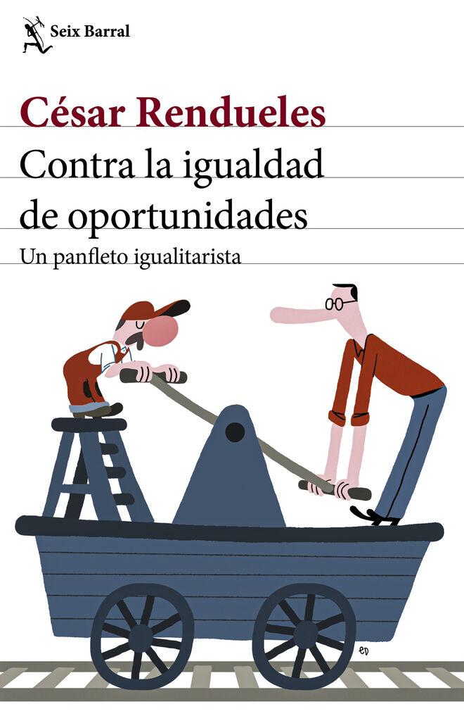 'Contra la igualdad de oportunidades' (Seix Barral).