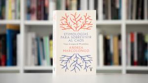 Etimologías para sobrevivir al caos, de Andrea Marcolongo